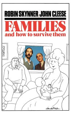 Families and How to Survive Them - Skynner, Robin, and Cleese, John