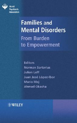 Families and Mental Disorder: From Burden to Empowerment - Sartorius, Norman, PhD (Editor), and Leff, Julian, Professor (Editor), and Okasha, Ahmed, Dr. (Editor)