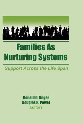 Families as Nurturing Systems - Unger, Donald G, and Powell, Douglas