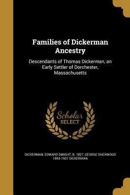 Families of Dickerman Ancestry - Dickerman, Edward Dwight B 1827 (Creator), and Dickerman, George Sherwood 1843-1937