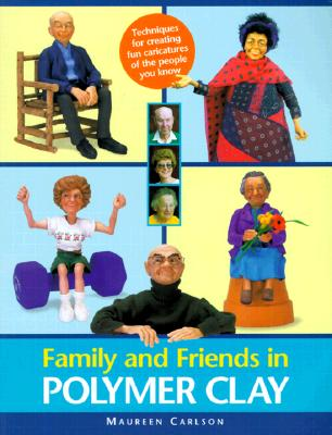Family and Friends in Polymer Clay - Carlson, Maureen