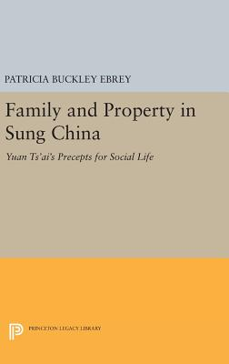 Family and Property in Sung China: Yuan Ts'ai's Precepts for Social Life - Ebrey, Patricia Buckley (Translated by)
