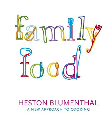 Family Food: A New Approach to Cooking - Blumethal, Heston