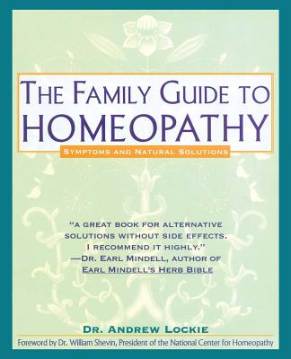 Family Guide to Homeopathy: Symptoms and Natural Solutions - Lockie, Andrew, and Shevin, William (Foreword by)