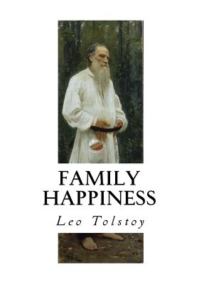 Family Happiness - Maude, Louise (Translated by), and Maude, Aylmer (Translated by), and Tolstoy, Leo