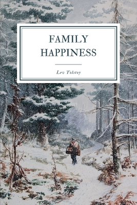 Family Happiness - Maude, Louise (Translated by), and Maude, Aylmer (Translated by), and Tolstoy, Lev