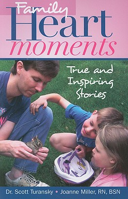 Family Heart Moments: True and Inspiring Stories - Turansky, Scott, Dr., and Miller, Joanne, R.N.