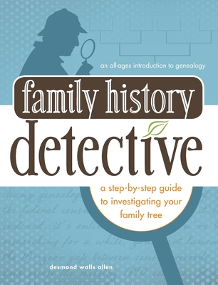 Family History Detective: A Step-By-Step Guide to Investigating Your Family Tree - Allen, Desmond Walls