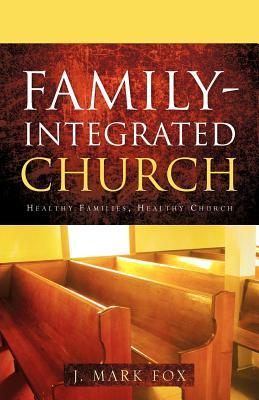 Family-Integrated Church - Fox, J Mark