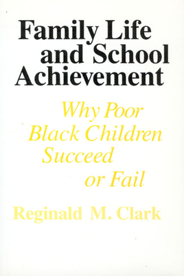 Family Life and School Achievement: Why Poor Black Children Succeed or Fail - Clark, Reginald M