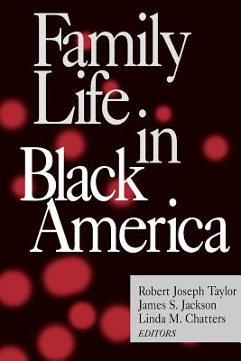 Family Life in Black America - Taylor, Robert Joseph, Dr. (Editor), and Jackson, James S, Dr. (Editor), and Chatters, Linda Marie, Dr. (Editor)