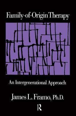 Family-Of-Origin Therapy: An Intergenerational Approach - Framo, James L.