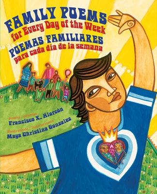 Family Poems for Every Day of the Week: Poemas Familiares Para Cada D?a de la Semana - Alarcon, Francisco X, and Gonzalez, Maya Christina (Illustrator)