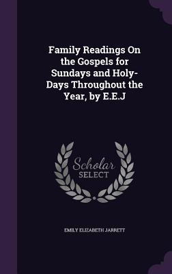Family Readings on the Gospels for Sundays and Holy-Days Throughout the Year, by E.E.J - Jarrett, Emily Elizabeth
