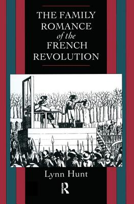 Family Romance of the French Revolution - Hunt, Lynn