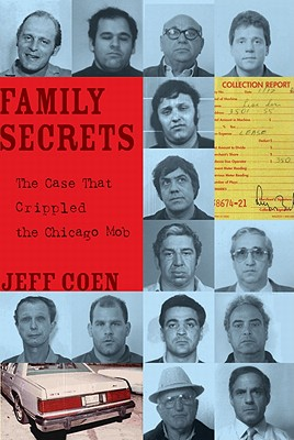 Family Secrets: The Case That Crippled the Chicago Mob - Coen, Jeff
