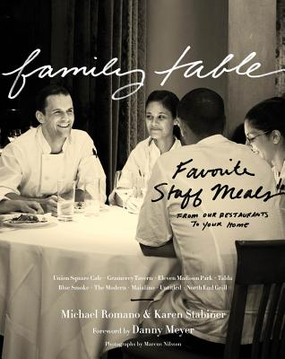 Family Table: Favorite Staff Meals from Our Restaurants to Your Home - Romano, Michael, and Stabiner, Karen, and Meyer, Danny (Foreword by)