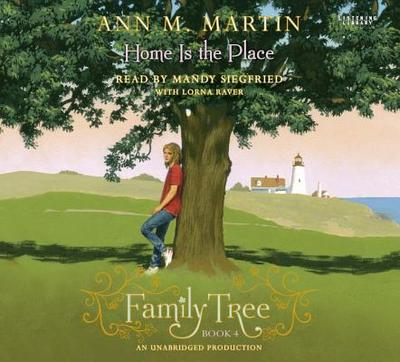 Family Tree Book Four: Home Is the Place - Martin, Ann M, and Siegfried, Mandy (Read by), and Raver, Lorna (Read by)
