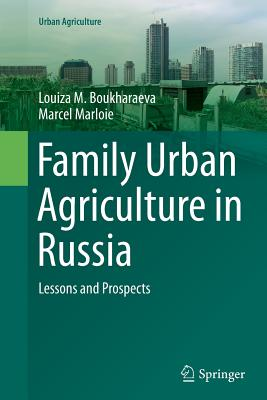 Family Urban Agriculture in Russia: Lessons and Prospects - Boukharaeva, Louiza M, and Marloie, Marcel