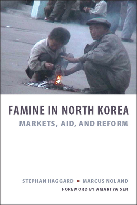Famine in North Korea: Markets, Aid, and Reform - Haggard, Stephan, Professor