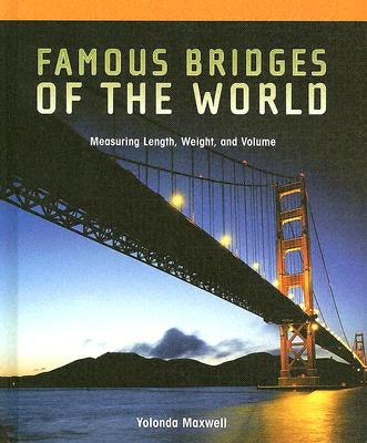 Famous Bridges of the World:: Measuring Length, Weight, and Volume - Maxwell, Yolonda