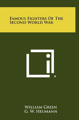 Famous Fighters of the Second World War - Green, William, and Johnson, Johnnie E (Foreword by)