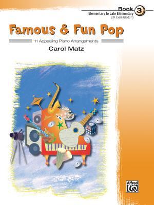 Famous & Fun Pop, Bk 3: 11 Appealing Piano Arrangements - Matz, Carol