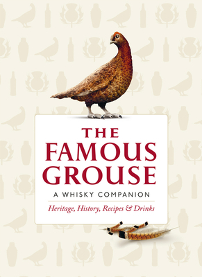 Famous Grouse Whisky Companion: Heritage, History, Recipes and Drinks - Buxton, Ian