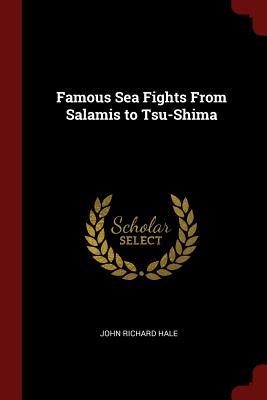 Famous Sea Fights from Salamis to Tsu-Shima - Hale, John Richard
