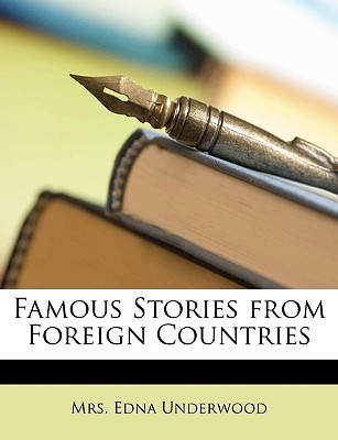 Famous Stories from Foreign Countries - Underwood, Edna Worthley (Translated by)