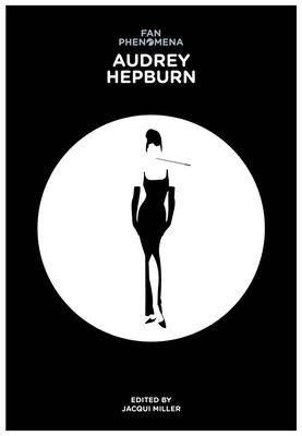 Fan Phenomena: Audrey Hepburn - Miller, Jacqui (Editor)