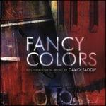 Fancy Colors: Electroacoustic Music by David Taddie
