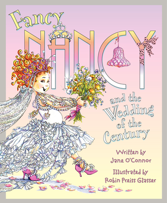 Fancy Nancy and the Wedding of the Century - O'Connor, Jane