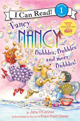 Fancy Nancy: Bubbles, Bubbles, and More Bubbles! - O'Connor, Jane