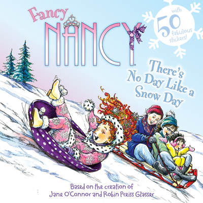 Fancy Nancy: There's No Day Like a Snow Day - O'Connor, Jane