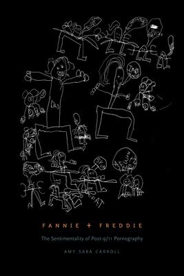 Fannie + Freddie: The Sentimentality of Post-9/11 Pornography - Carroll, Amy Sara