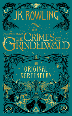 Fantastic Beasts: The Crimes of Grindelwald: The Original Screenplay - Rowling, J K