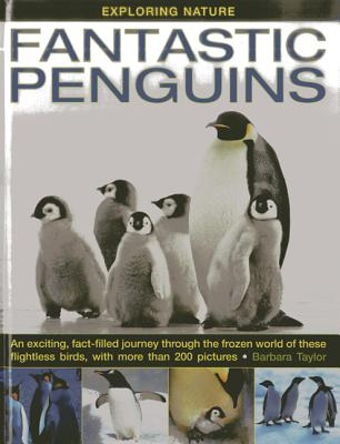 Fantastic Penguins: An Exciting, Fact-Filled Journey Through the Frozen World of These Flightless Birds, with More Than 200 Pictures - Taylor, Barbara