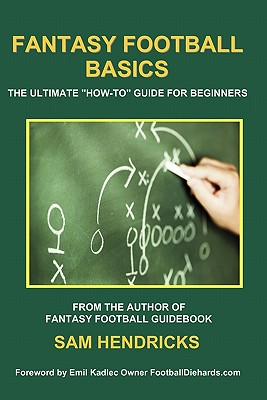 Fantasy Football Basics: The Ultimate How-To Guide for Beginners - Hendricks, Sam