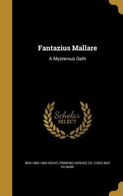 Fantazius Mallare: A Mysterous Oath - Hecht, Ben 1893-1964, and Printing Service Co (1922) Bkp Cu-Banc (Creator)