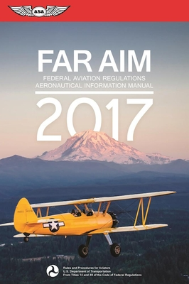 FAR/AIM: Federal Aviation Regulations / Aeronautical Information Manual - Federal Aviation Administration (FAA)/Aviation Supplies & Academics (Asa)