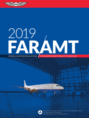 Far-Amt 2019: Federal Aviation Regulations for Aviation Maintenance Technicians - Federal Aviation Administration (Faa)/Aviation Supplies & Academics (Asa)