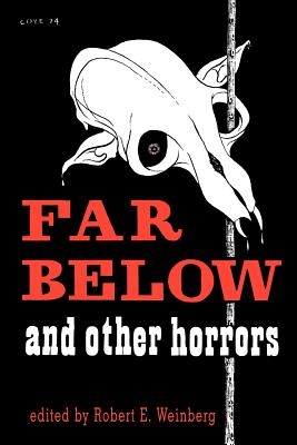 Far Below and Other Horrors from the Pulps - Weinberg, Robert (Editor), and Howard, Robert E (Contributions by), and Quinn, Seabury (Contributions by)