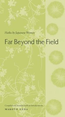 Far Beyond the Field: Haiku by Japanese Women: An Anthology - Ueda, Makoto, Professor (Editor)