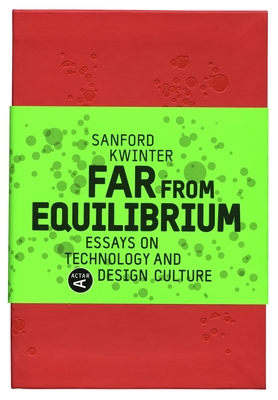 Far from Equilibrium: Essays on Technology and Design Culture - Kwinter, Sanford