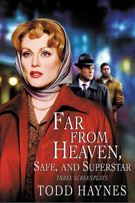 Far from Heaven, Safe, and Superstar: The Karen Carpenter Story: Three Screenplays - Haynes, Todd