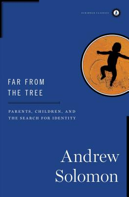 Far from the Tree: Parents, Children, and the Search for Identity - Solomon, Andrew