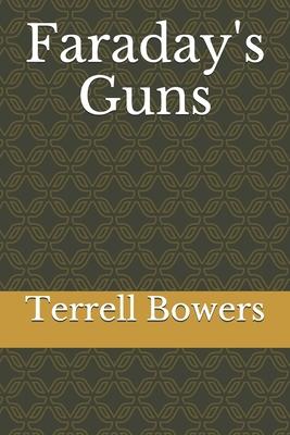 Faraday's Guns - Bowers, Terrell L