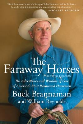 Faraway Horses: The Adventures and Wisdom of One of America's Most Renowned Horsemen - Brannaman, Buck, and Reynolds, Bill