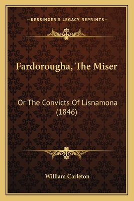 Fardorougha, the Miser: Or the Convicts of Lisnamona (1846) - Carleton, William